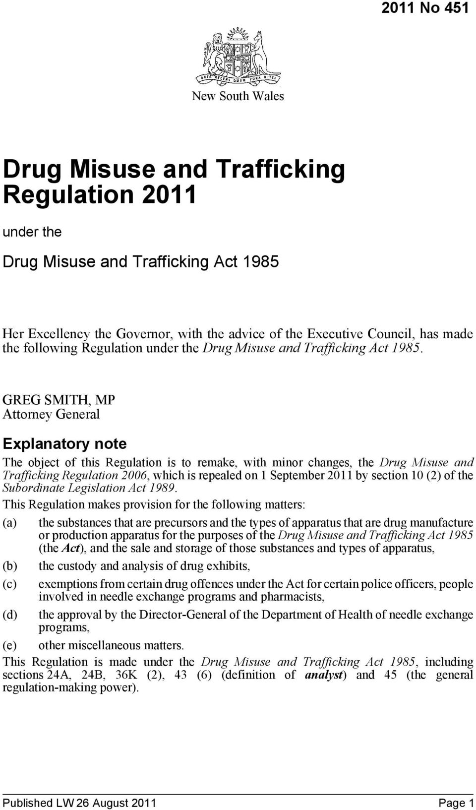 GREG SMITH, MP Attorney General Explanatory note The object of this Regulation is to remake, with minor changes, the Drug Misuse and Trafficking Regulation 2006, which is repealed on 1 September 2011