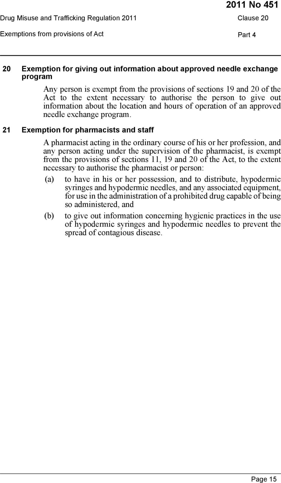 21 Exemption for pharmacists and staff A pharmacist acting in the ordinary course of his or her profession, and any person acting under the supervision of the pharmacist, is exempt from the