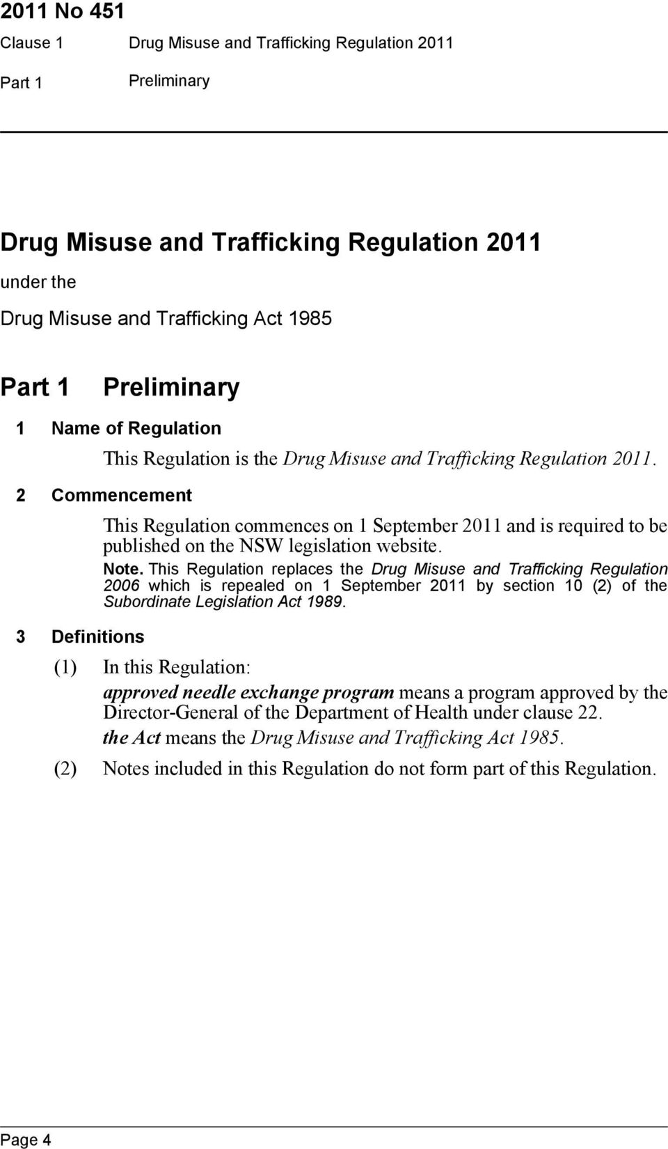 This Regulation replaces the Drug Misuse and Trafficking Regulation 2006 which is repealed on 1 September 2011 by section 10 (2) of the Subordinate Legislation Act 1989.