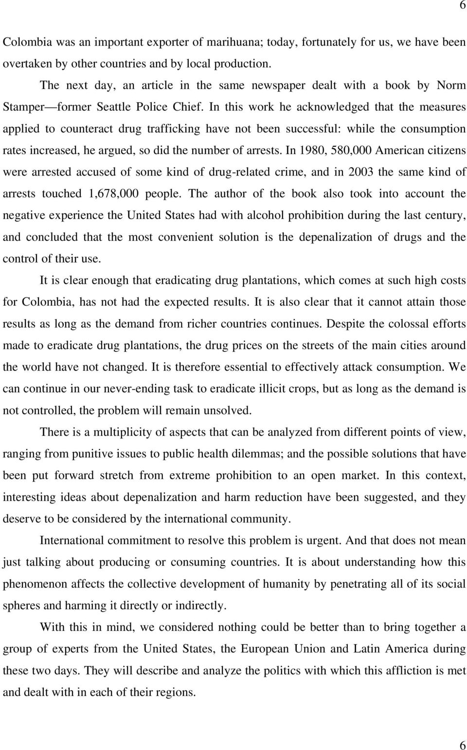 In this work he acknowledged that the measures applied to counteract drug trafficking have not been successful: while the consumption rates increased, he argued, so did the number of arrests.