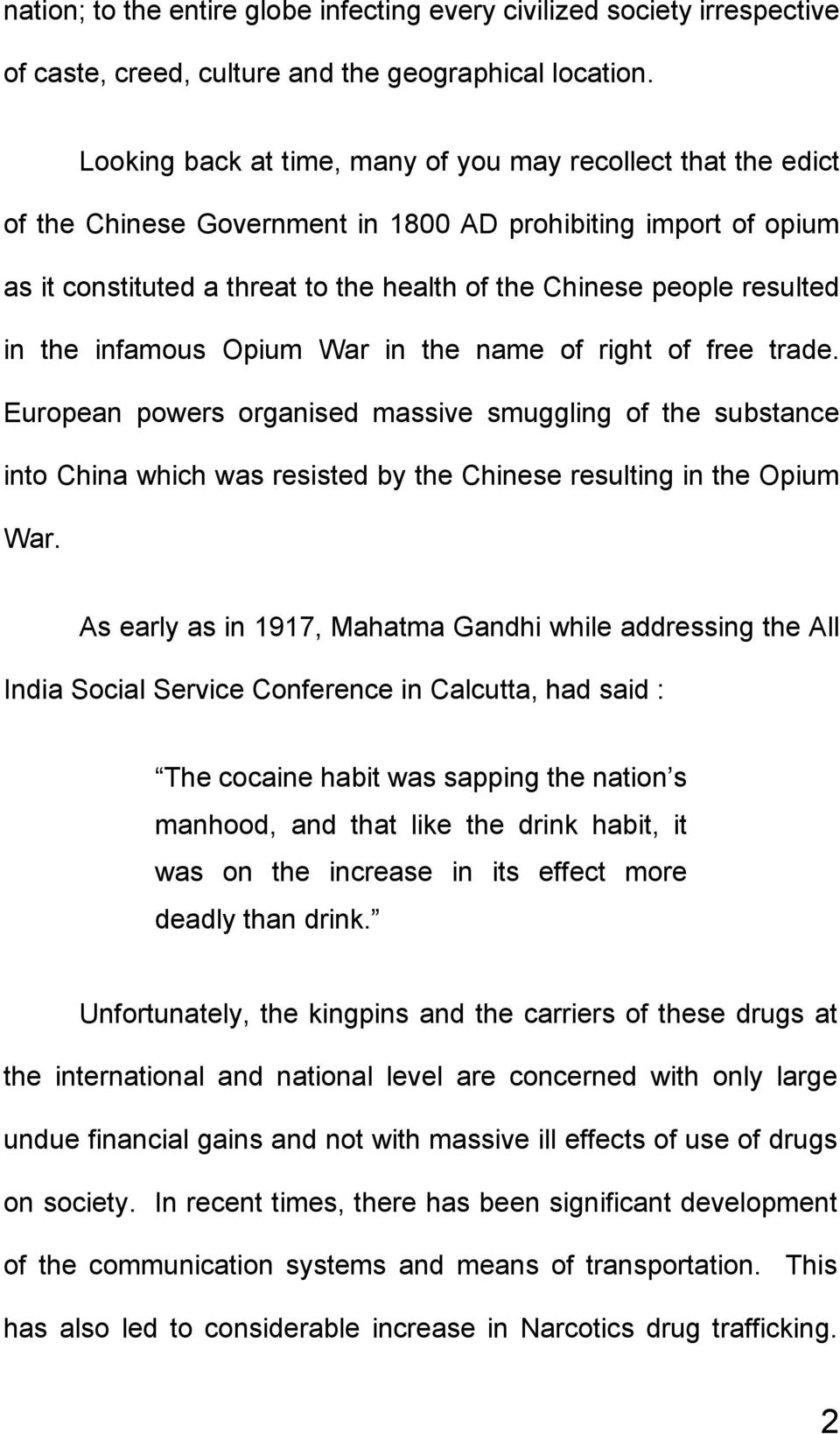 in the infamous Opium War in the name of right of free trade. European powers organised massive smuggling of the substance into China which was resisted by the Chinese resulting in the Opium War.