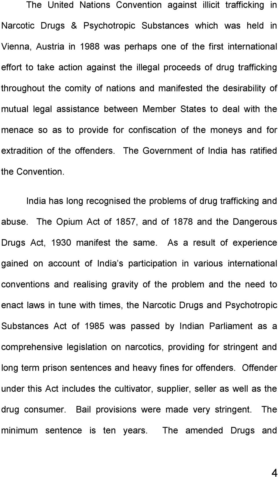 so as to provide for confiscation of the moneys and for extradition of the offenders. The Government of India has ratified the Convention.