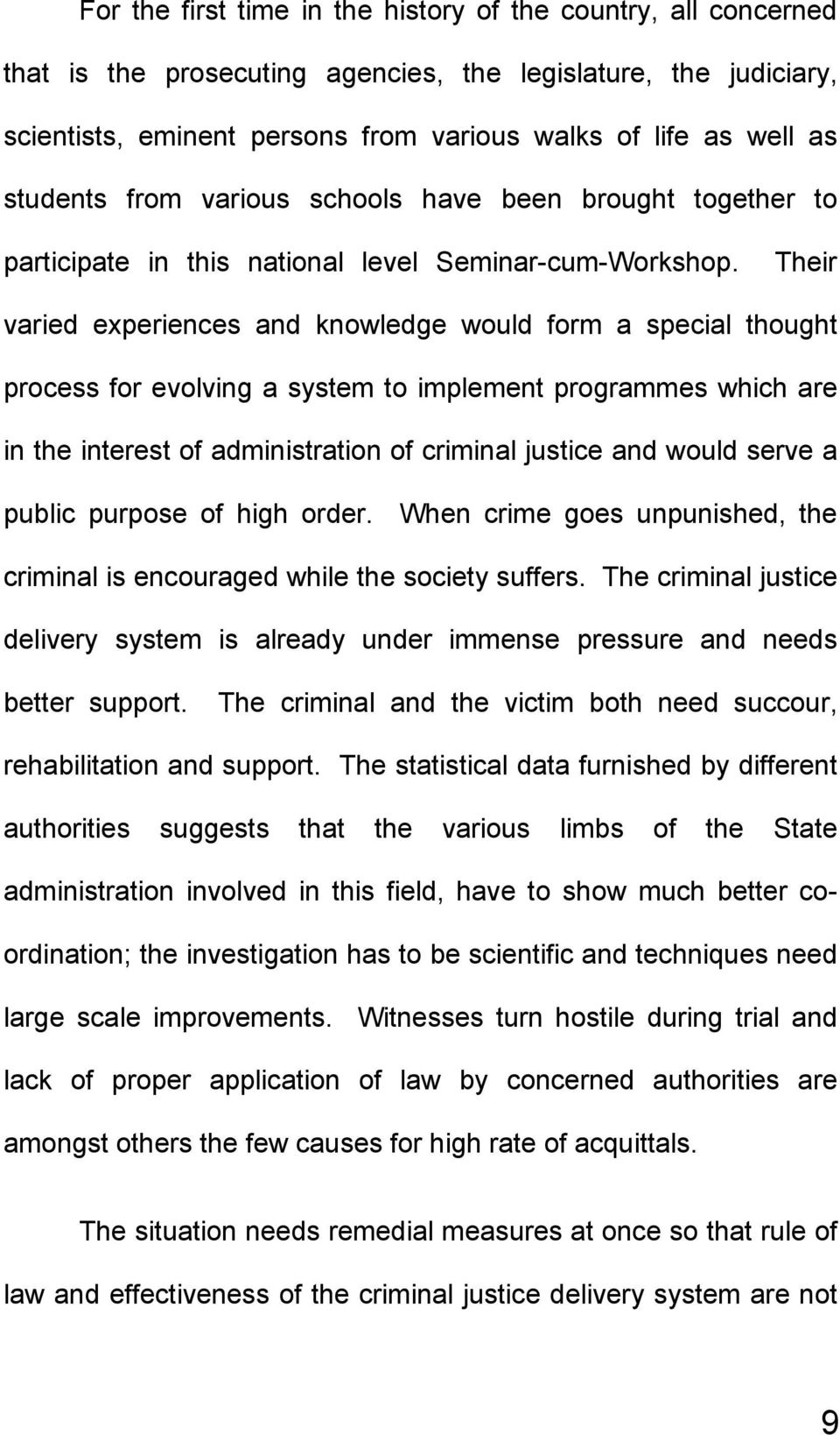 Their varied experiences and knowledge would form a special thought process for evolving a system to implement programmes which are in the interest of administration of criminal justice and would