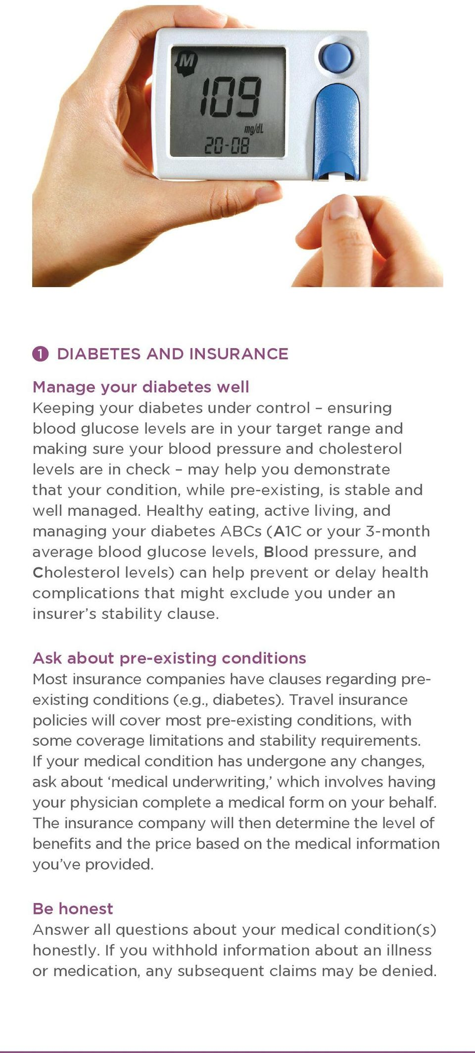 Healthy eating, active living, and managing your diabetes ABCs (A1C or your 3-month average blood glucose levels, Blood pressure, and Cholesterol levels) can help prevent or delay health