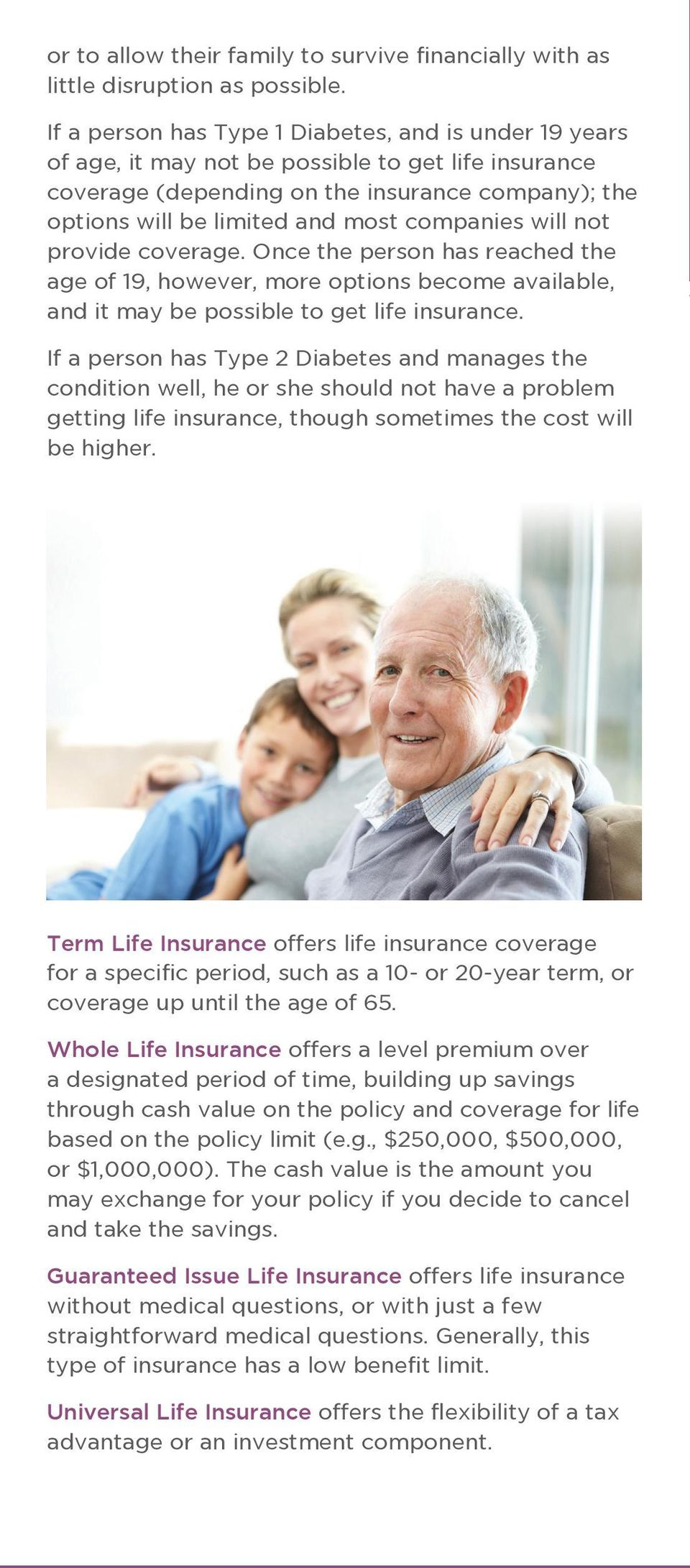companies will not provide coverage. Once the person has reached the age of 19, however, more options become available, and it may be possible to get life insurance.