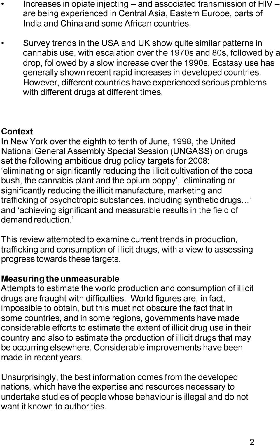 Ecstasy use has generally shown recent rapid increases in developed countries. However, different countries have experienced serious problems with different drugs at different times.