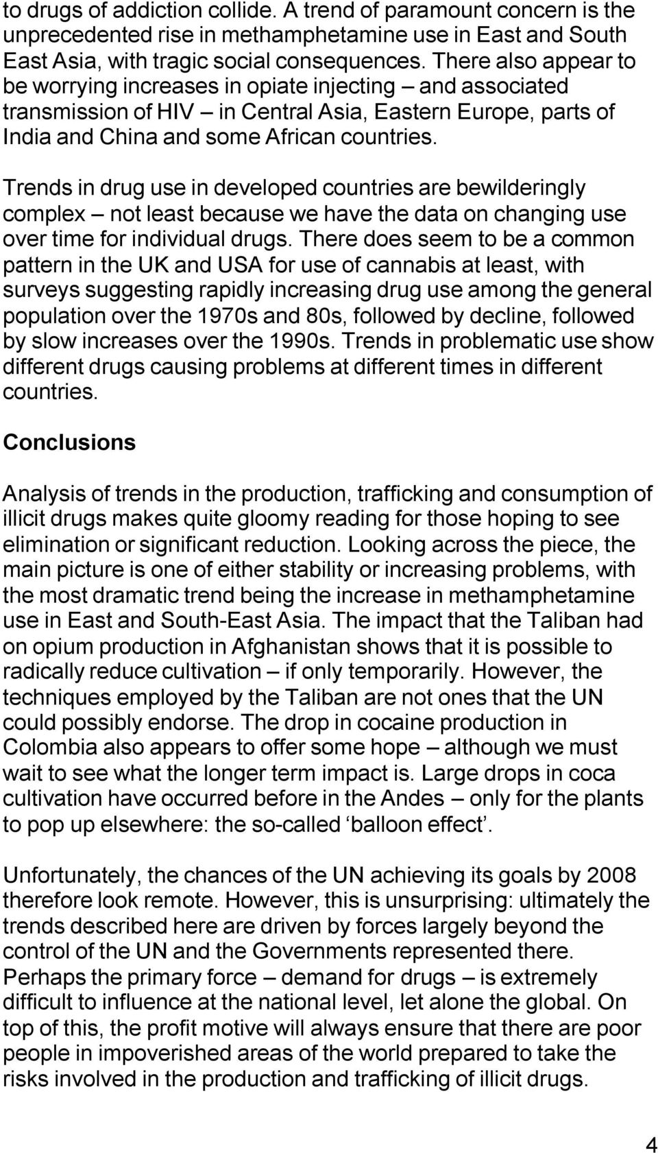 Trends in drug use in developed countries are bewilderingly complex not least because we have the data on changing use over time for individual drugs.