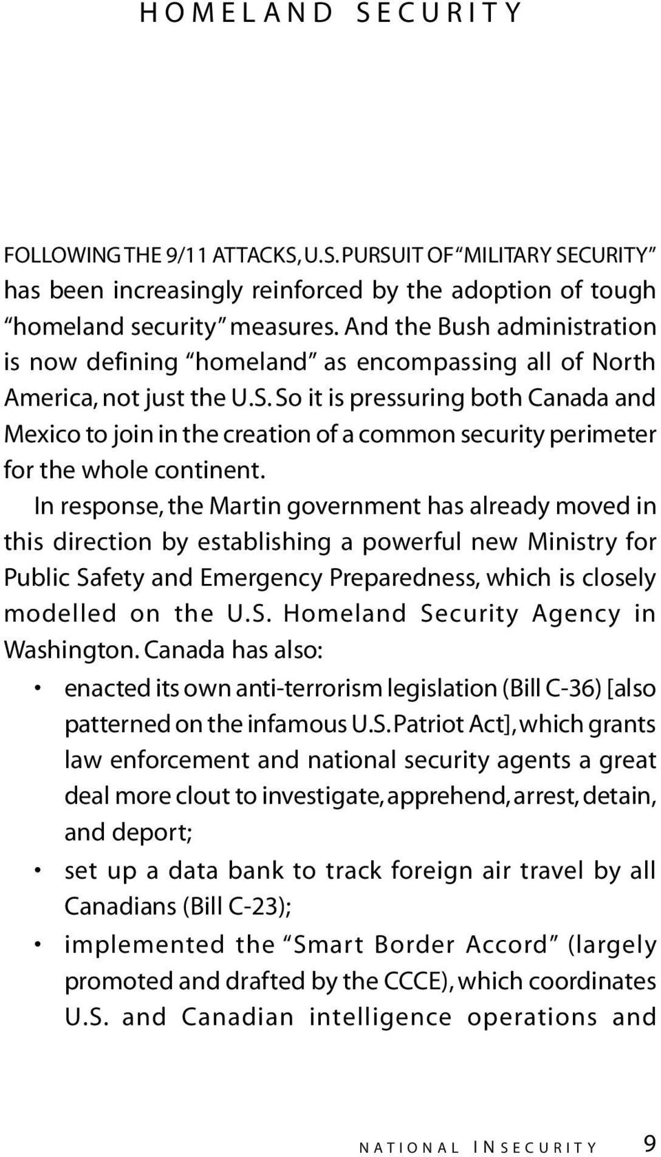 So it is pressuring both Canada and Mexico to join in the creation of a common security perimeter for the whole continent.