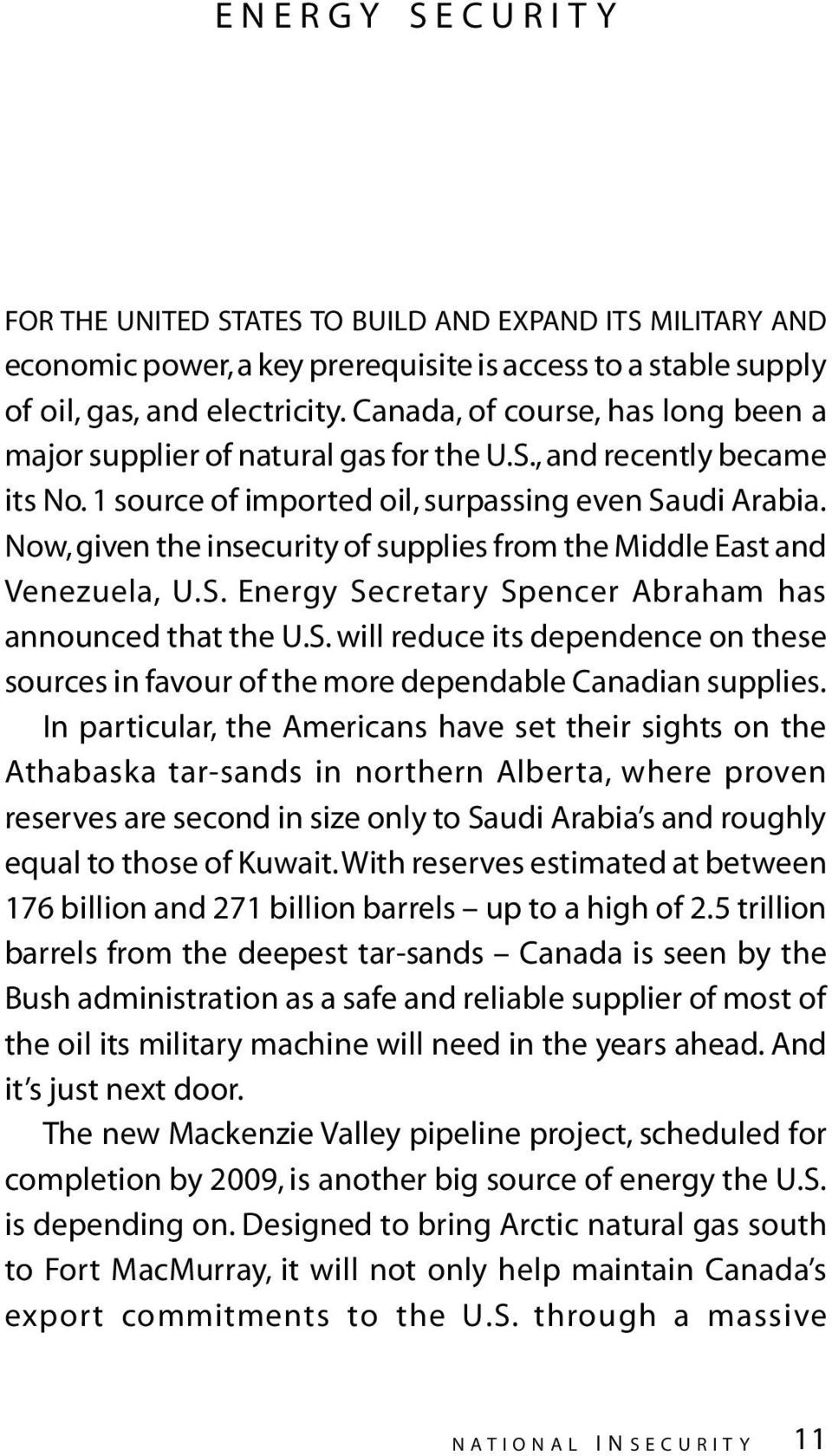 Now, given the insecurity of supplies from the Middle East and Venezuela, U.S. Energy Secretary Spencer Abraham has announced that the U.S. will reduce its dependence on these sources in favour of the more dependable Canadian supplies.