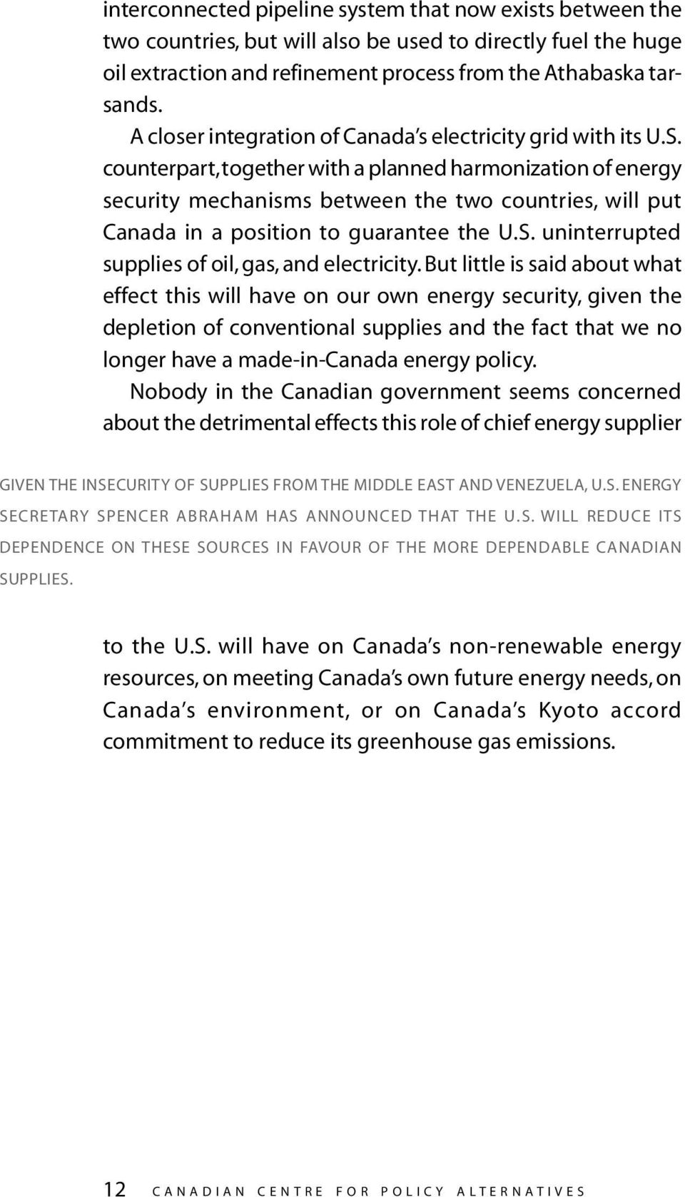 counterpart, together with a planned harmonization of energy security mechanisms between the two countries, will put Canada in a position to guarantee the U.S.