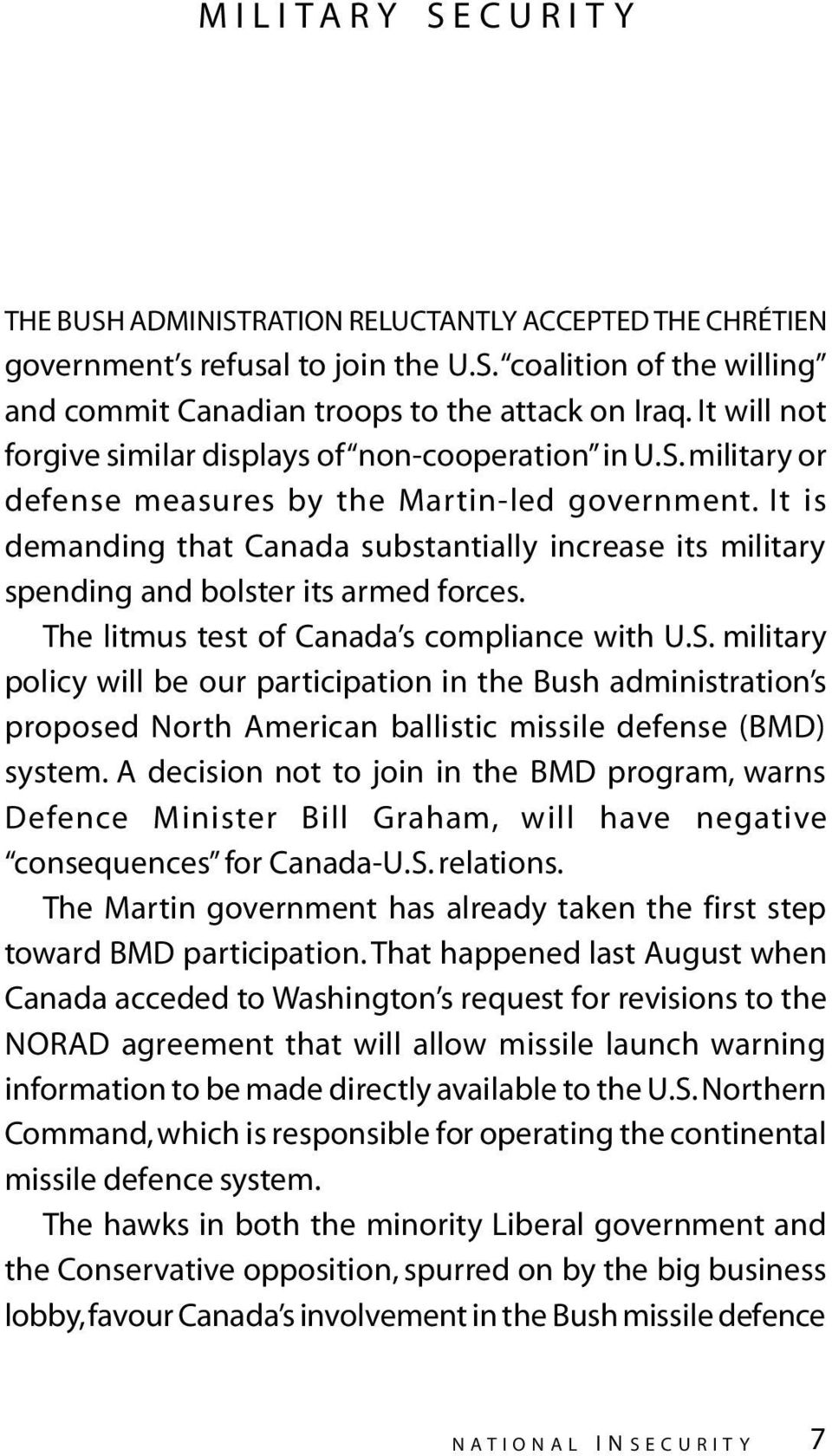 It is demanding that Canada substantially increase its military spending and bolster its armed forces. The litmus test of Canada s compliance with U.S.