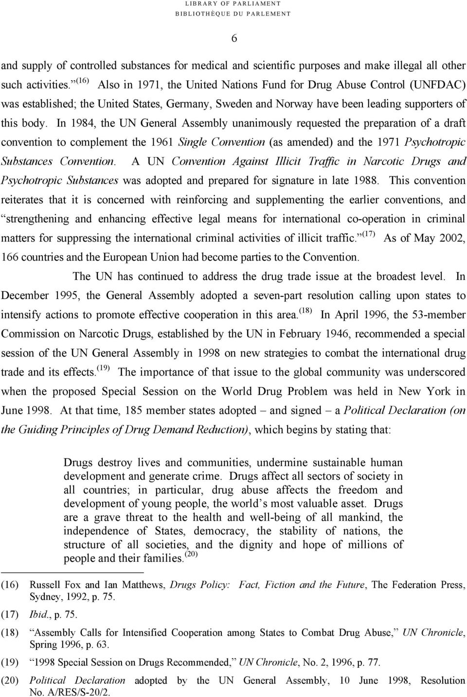 In 1984, the UN General Assembly unanimously requested the preparation of a draft convention to complement the 1961 Single Convention (as amended) and the 1971 Psychotropic Substances Convention.