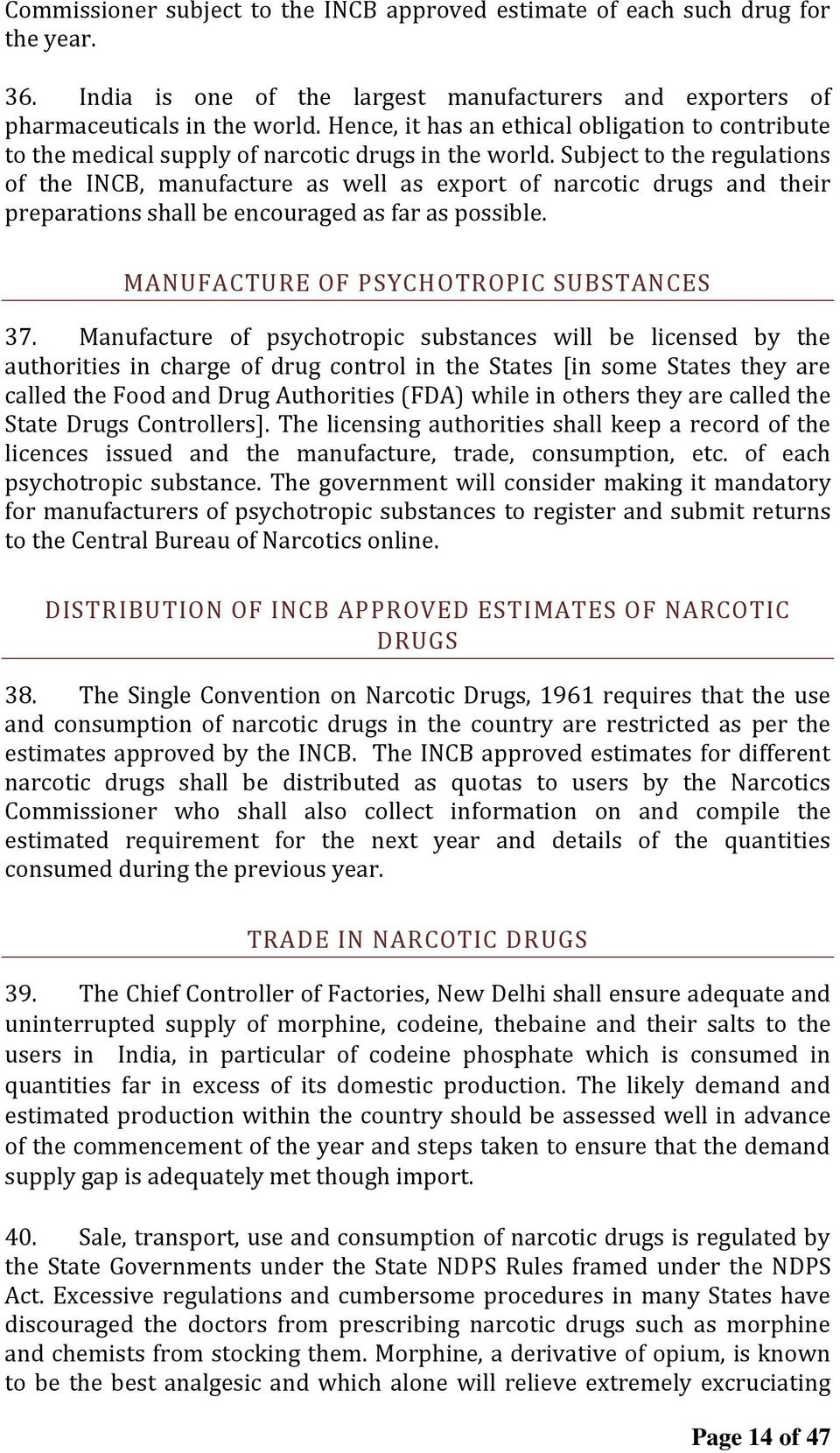 Subject to the regulations of the INCB, manufacture as well as export of narcotic drugs and their preparations shall be encouraged as far as possible. MANUFACTURE OF PSYCHOTROPIC SUBSTANCES 37.