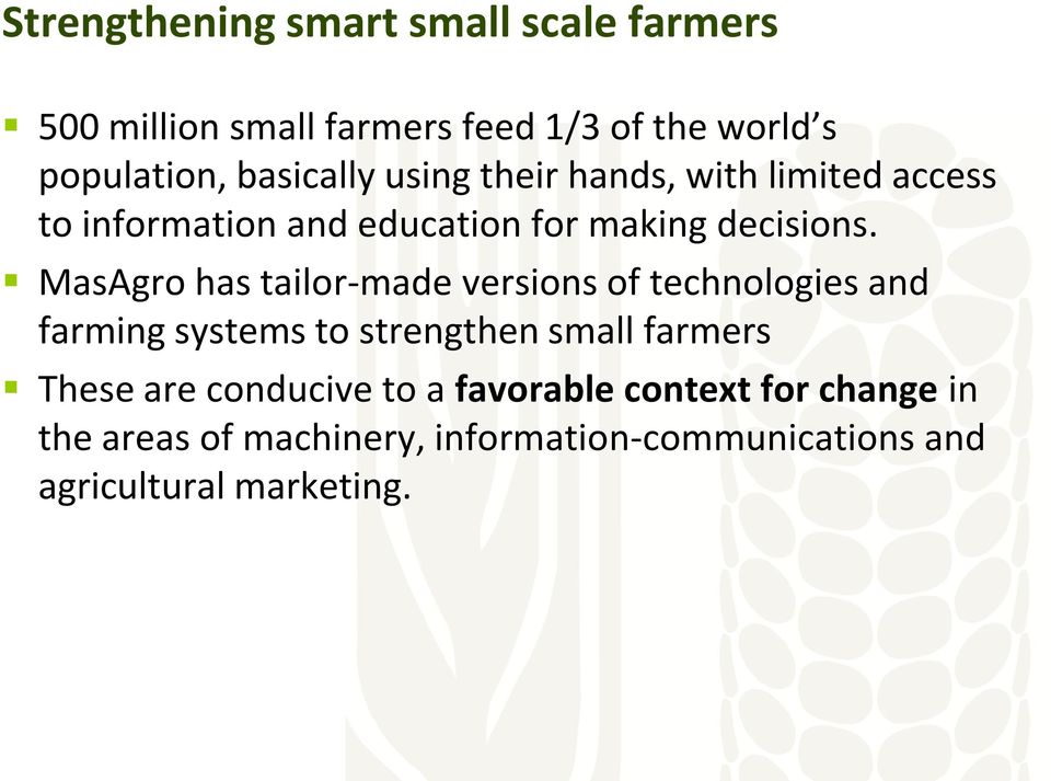 MasAgro has tailor-made versions of technologies and farming systems to strengthen small farmers These are