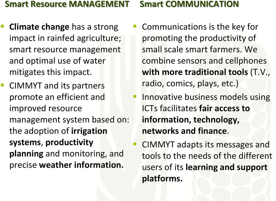 information. Smart COMMUNICATION Communications is the key for promoting the productivity of small scale smart farmers. We combine sensors and cellphones with more traditional tools (T.V.