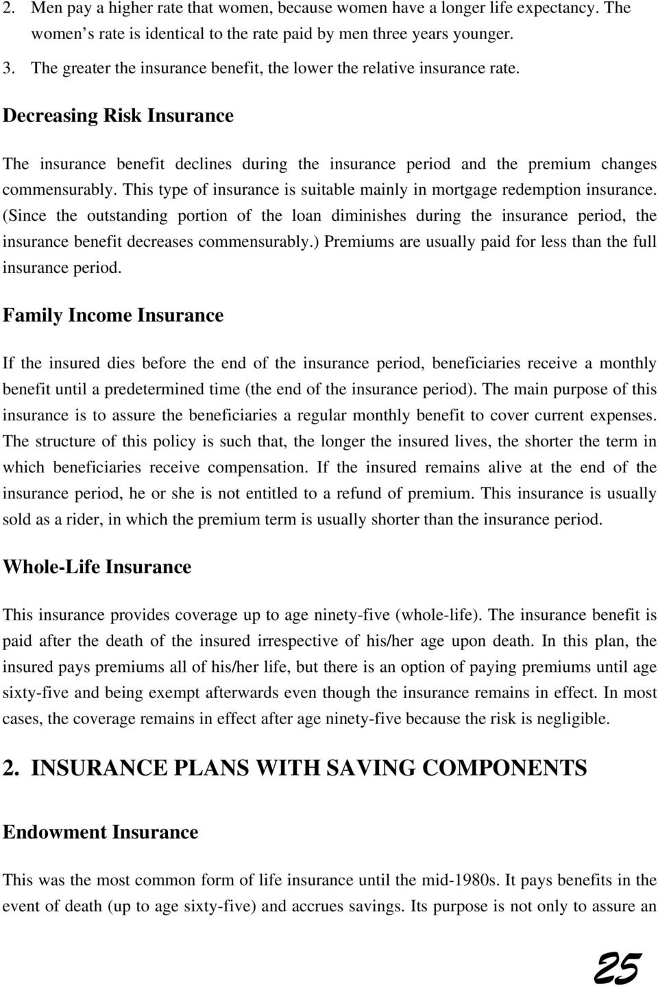 This type of insurance is suitable mainly in mortgage remption insurance.