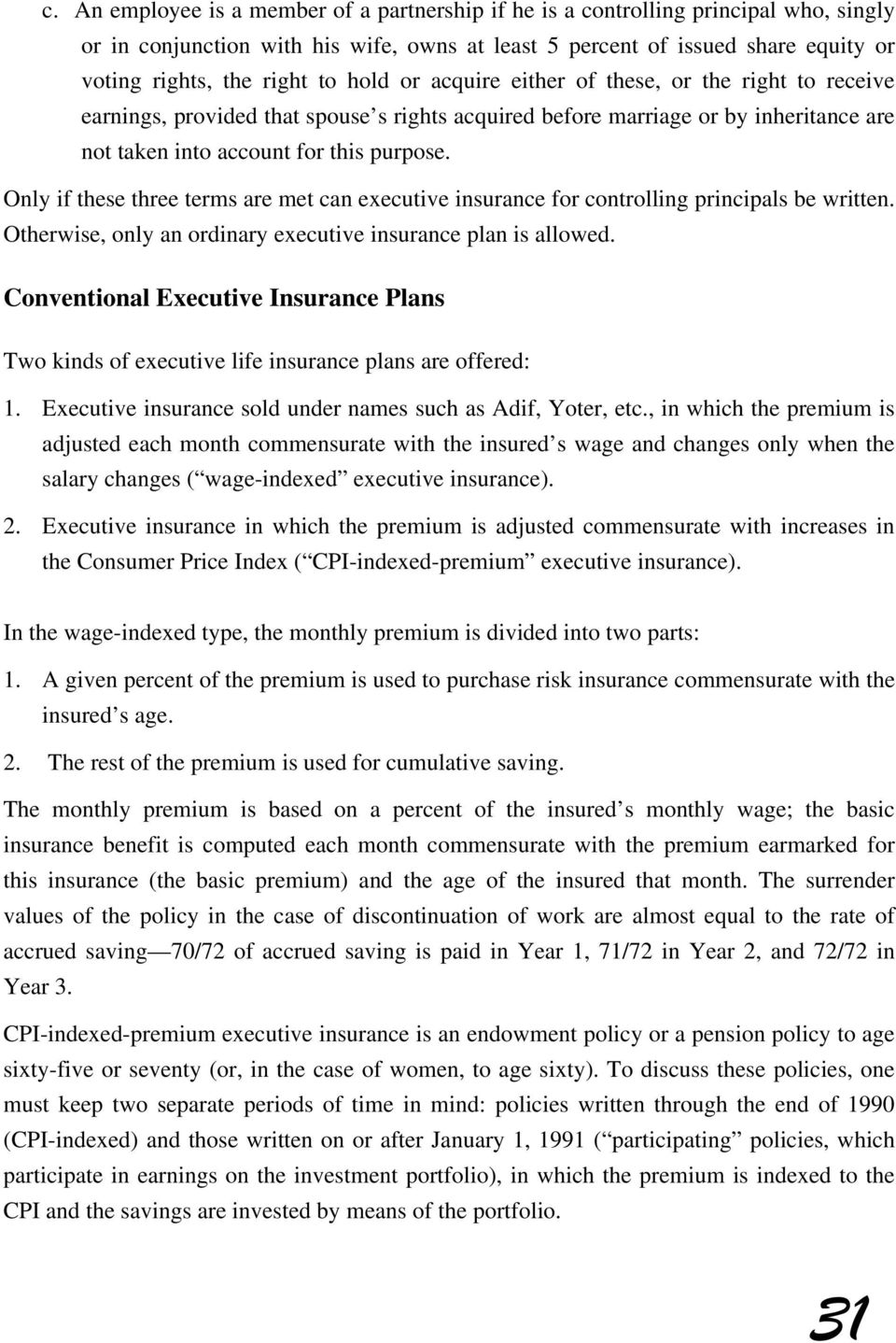 Only if these three terms are met can executive insurance for s be written. Otherwise, only an ordinary executive insurance plan is allow.