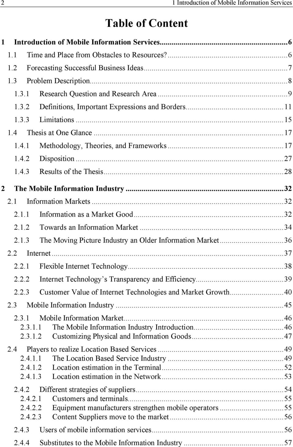 Thesis at One Glance...17 1.4.1 Methodology, Theories, and Frameworks...17 1.4.2 Disposition...27 1.4.3 Results of the Thesis...28 2 The Mobile Information Industry...32 2.1 Information Markets...32 2.1.1 Information as a Market Good.