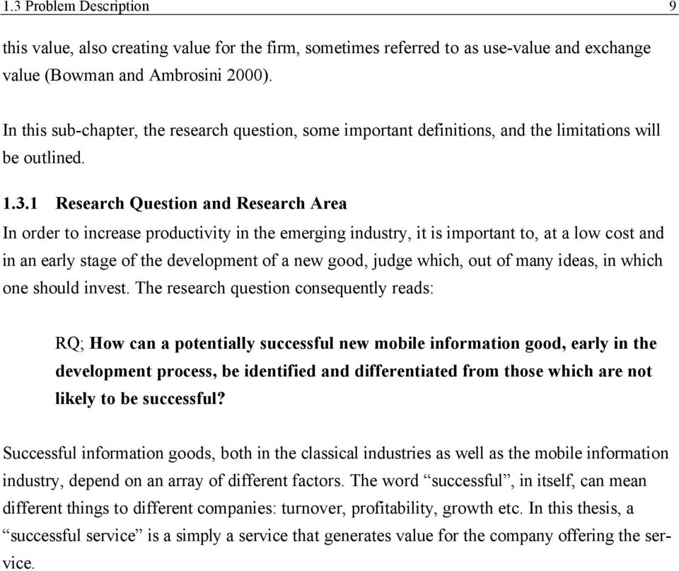 1 Research Question and Research Area In order to increase productivity in the emerging industry, it is important to, at a low cost and in an early stage of the development of a new good, judge