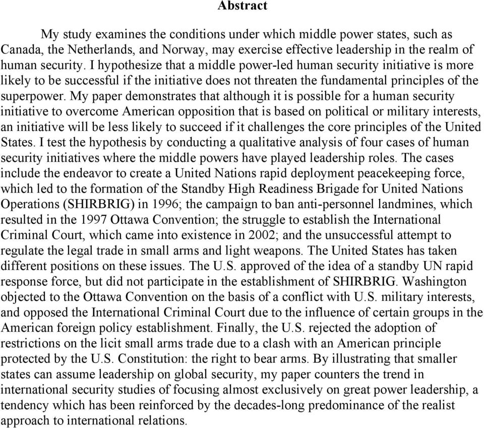 My paper demonstrates that although it is possible for a human security initiative to overcome American opposition that is based on political or military interests, an initiative will be less likely