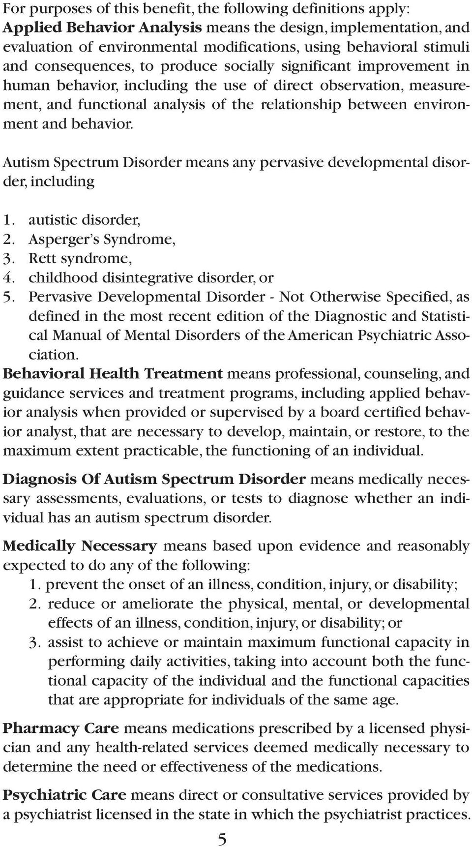 behavior. Autism Spectrum Disorder means any pervasive developmental disorder, including 1. autistic disorder, 2. Asperger s Syndrome, 3. Rett syndrome, 4. childhood disintegrative disorder, or 5.