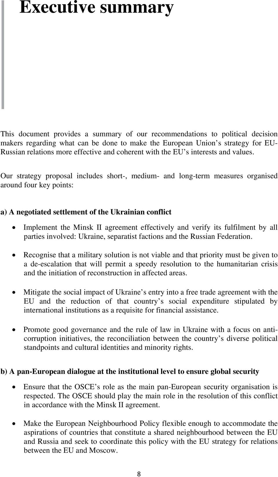 Our strategy proposal includes short-, medium- and long-term measures organised around four key points: a) A negotiated settlement of the Ukrainian conflict Implement the Minsk II agreement