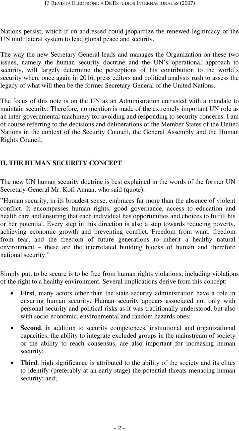 The way the new Secretary-General leads and manages the Organization on these two issues, namely the human security doctrine and the UN s operational approach to security, will largely determine the
