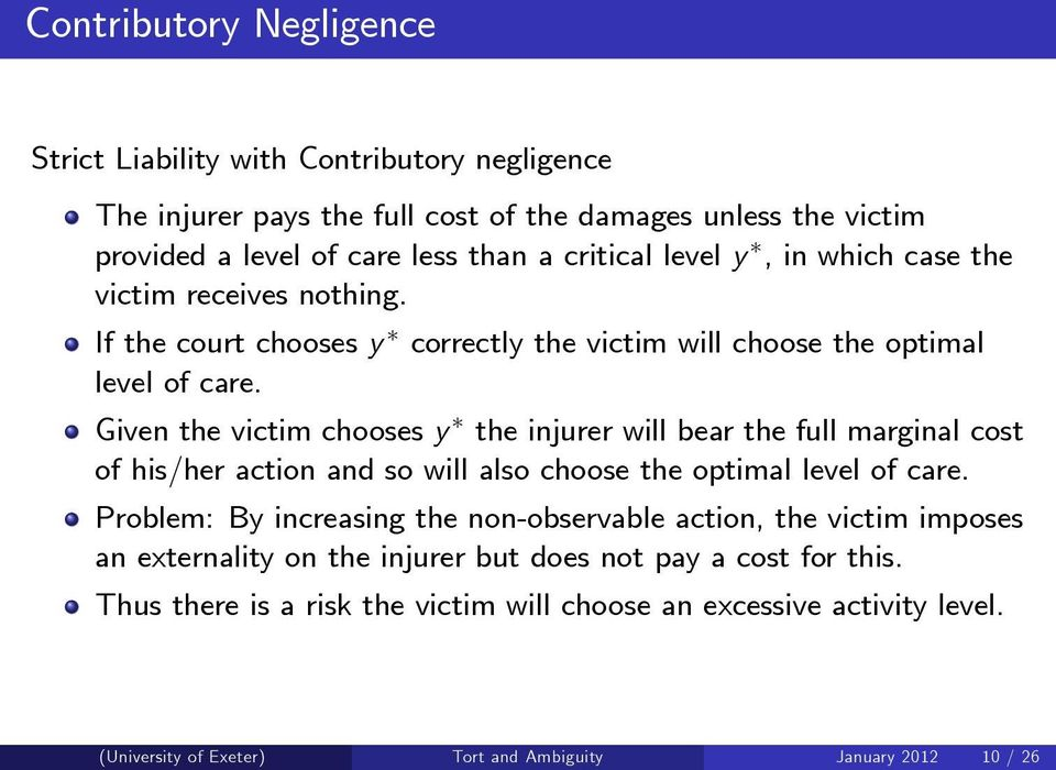 Given the victim chooses y the injurer will bear the full marginal cost of his/her action and so will also choose the optimal level of care.