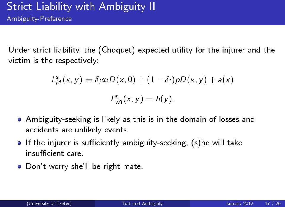 Ambiguity-seeking is likely as this is in the domain of losses and accidents are unlikely events.