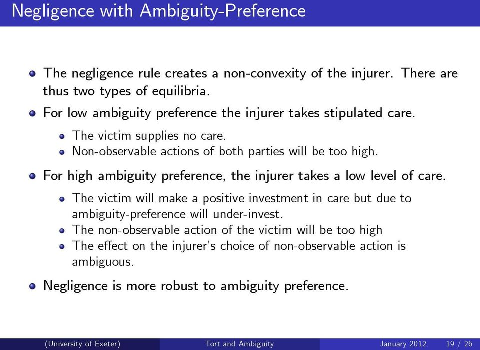 For high ambiguity preference, the injurer takes a low level of care. The victim will make a positive investment in care but due to ambiguity-preference will under-invest.