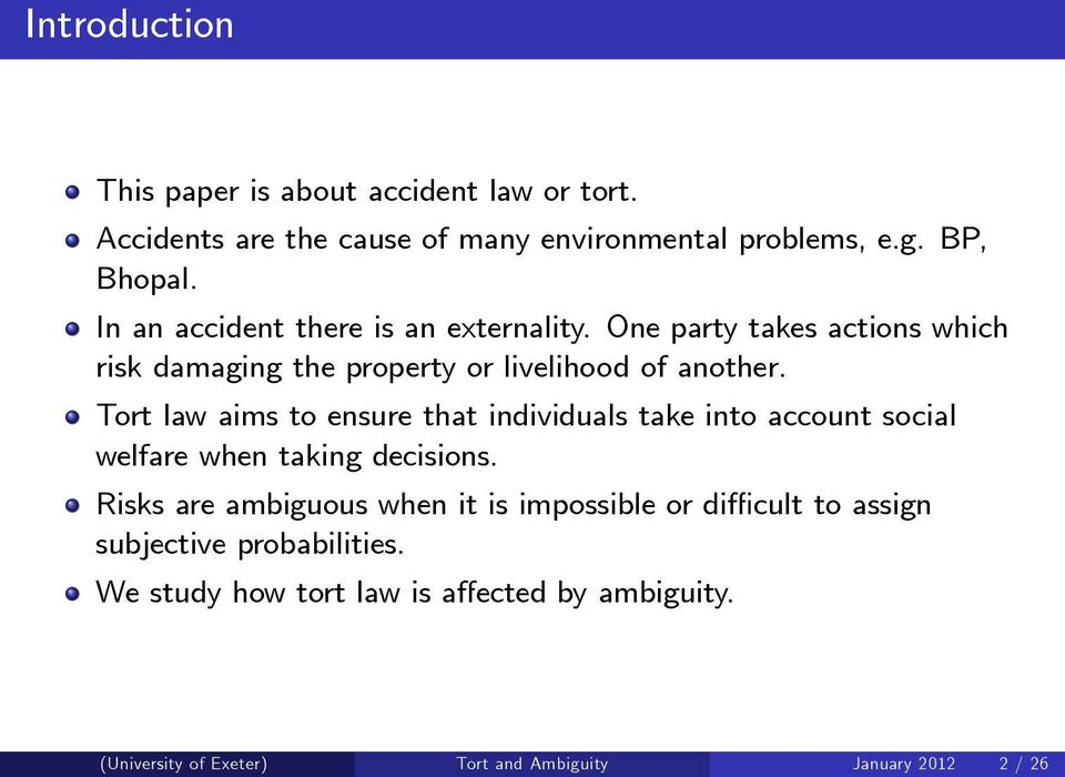 Tort law aims to ensure that individuals take into account social welfare when taking decisions.