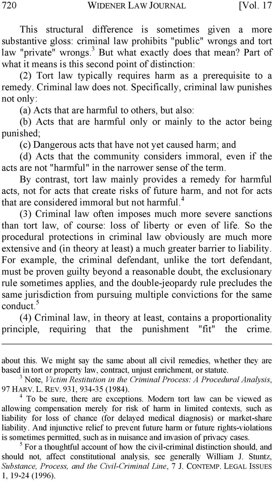 Specifically, criminal law punishes not only: (a) Acts that are harmful to others, but also: (b) Acts that are harmful only or mainly to the actor being punished; (c) Dangerous acts that have not yet