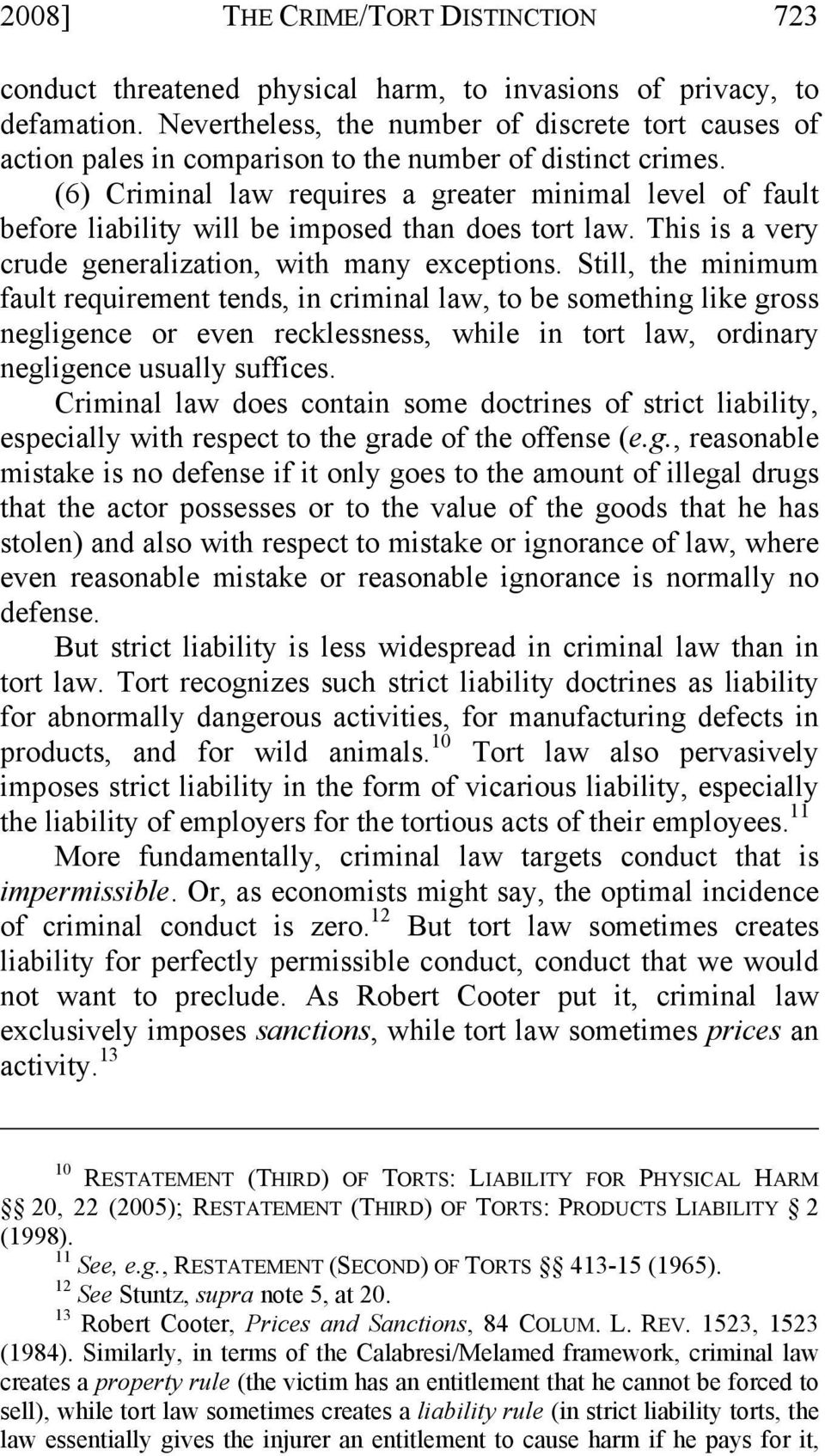 (6) Criminal law requires a greater minimal level of fault before liability will be imposed than does tort law. This is a very crude generalization, with many exceptions.