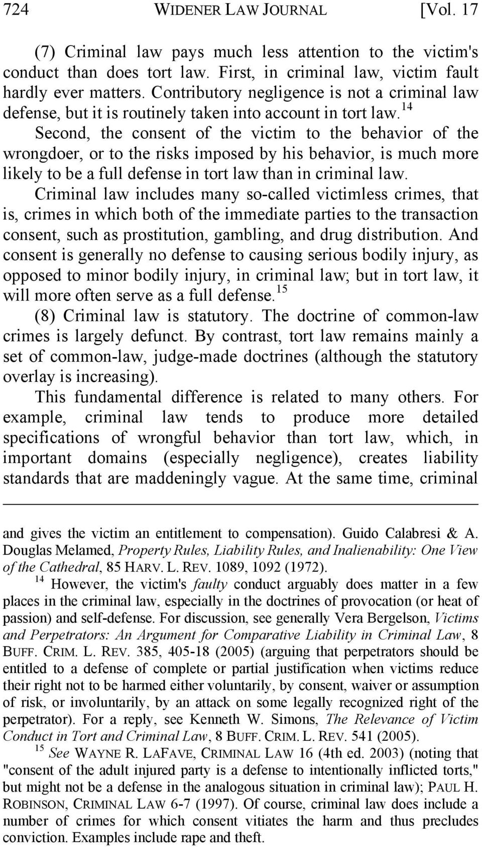 14 Second, the consent of the victim to the behavior of the wrongdoer, or to the risks imposed by his behavior, is much more likely to be a full defense in tort law than in criminal law.