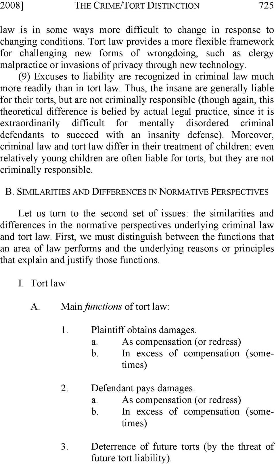 (9) Excuses to liability are recognized in criminal law much more readily than in tort law.