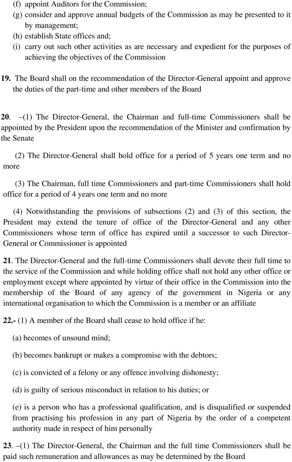 The Board shall on the recommendation of the Director-General appoint and approve the duties of the part-time and other members of the Board 20.