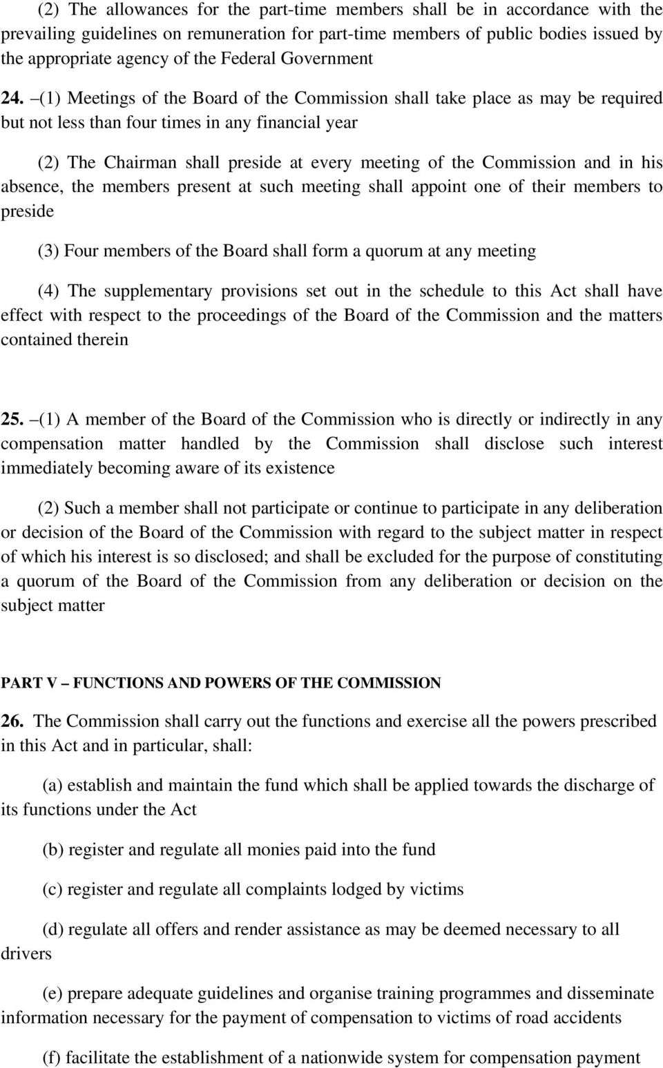 (1) Meetings of the Board of the Commission shall take place as may be required but not less than four times in any financial year (2) The Chairman shall preside at every meeting of the Commission