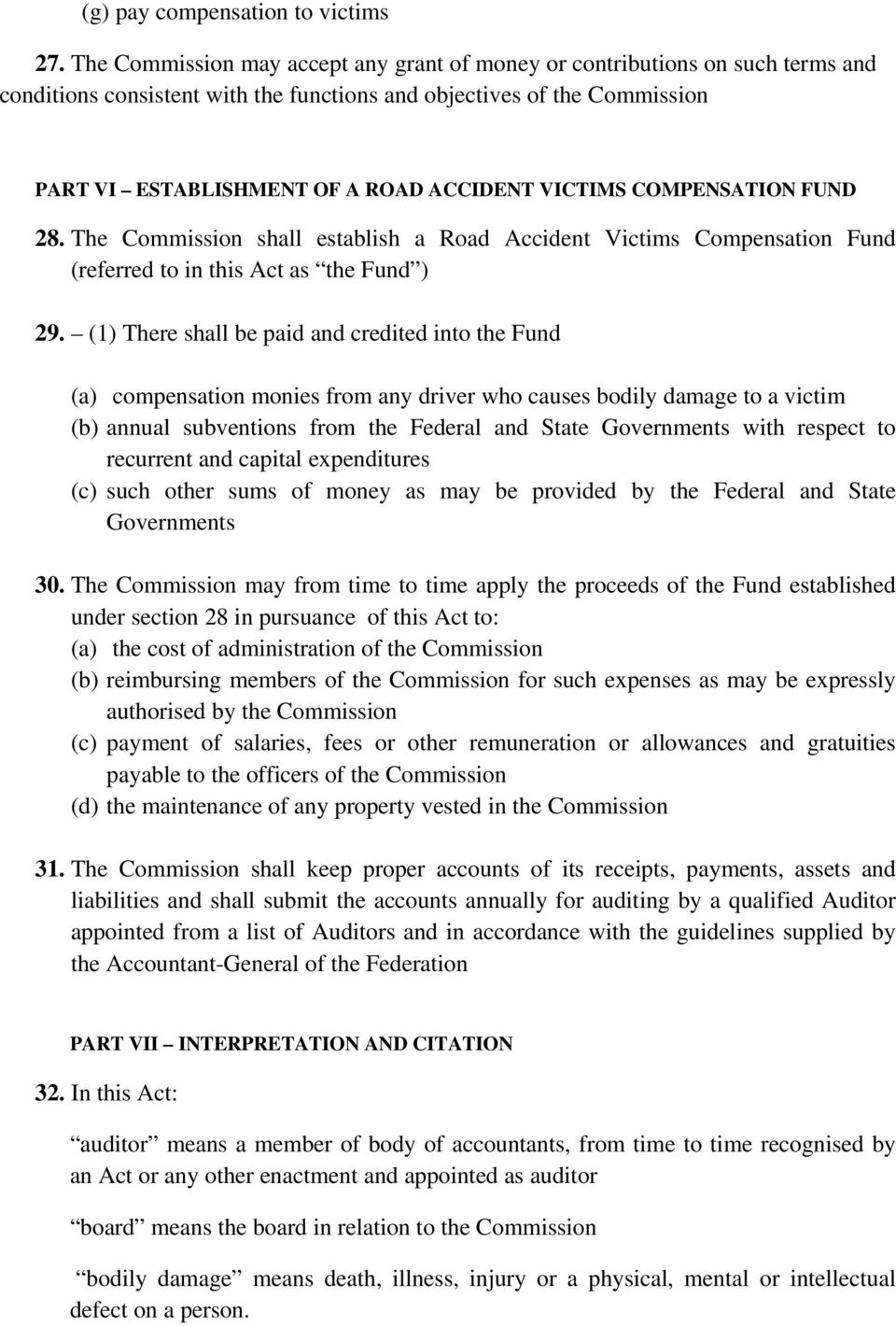 VICTIMS COMPENSATION FUND 28. The Commission shall establish a Road Accident Victims Compensation Fund (referred to in this Act as the Fund ) 29.