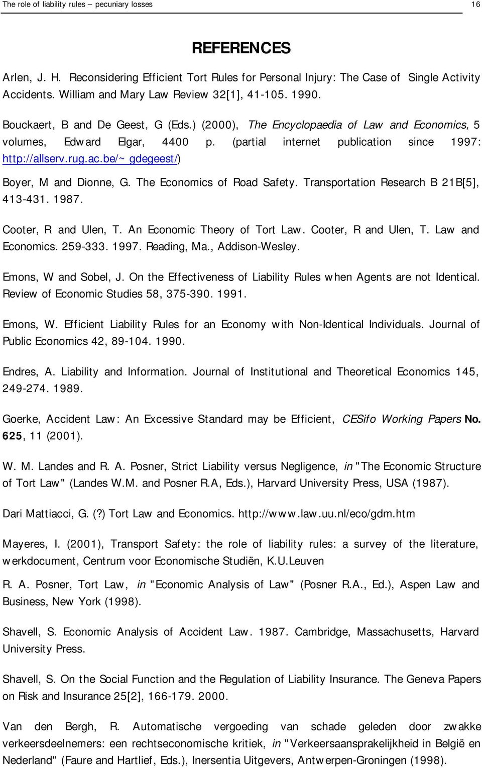be/~gdegeest/) Boyer, M and Donne, G. The Economcs of Road Safety. Transportaton Research B 21B[5], 413-431. 1987. Cooter, R and Ulen, T. An Economc Theory of Tort Law. Cooter, R and Ulen, T. Law and Economcs.