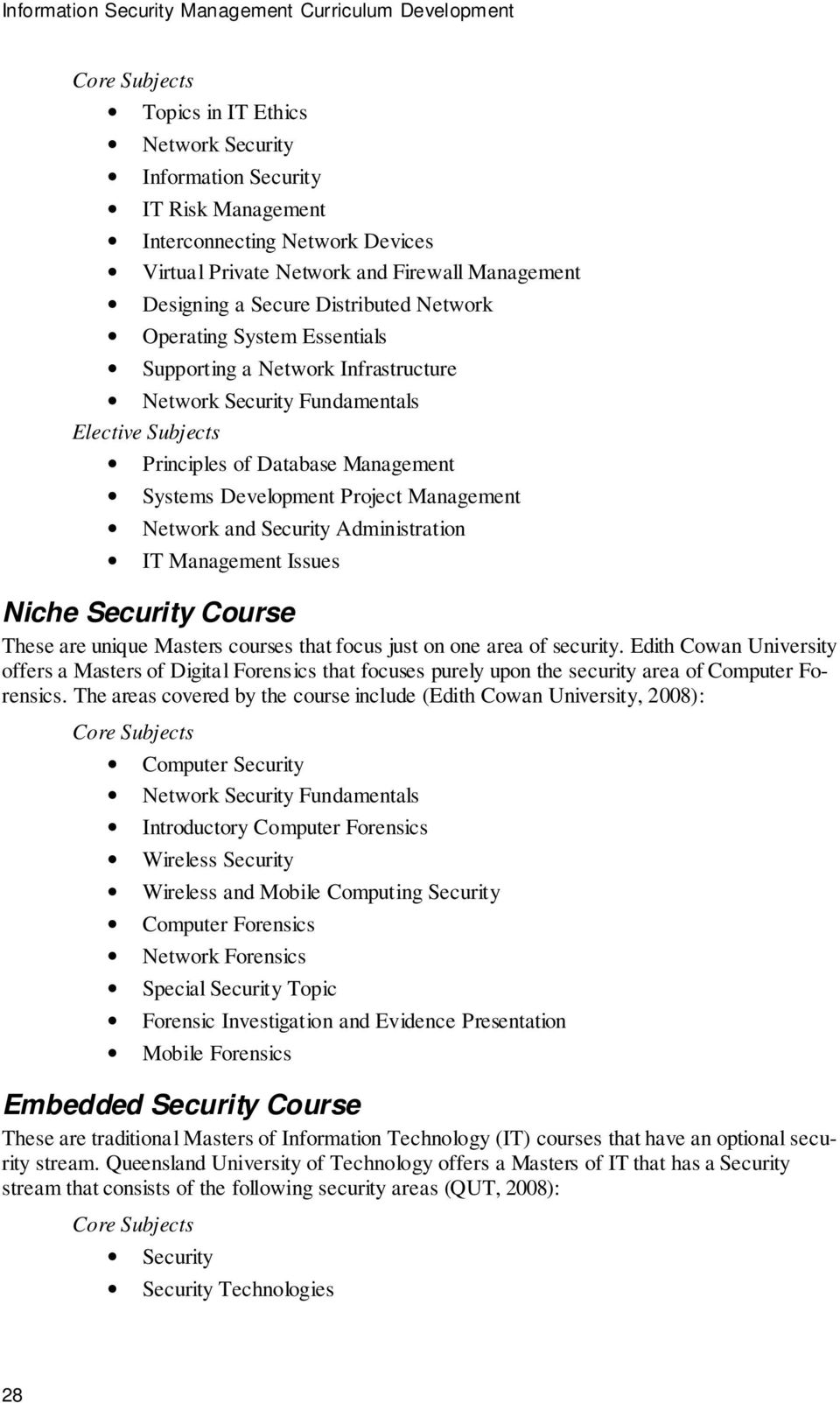Database Management Systems Development Project Management Network and Security Administration IT Management Issues Niche Security Course These are unique Masters courses that focus just on one area