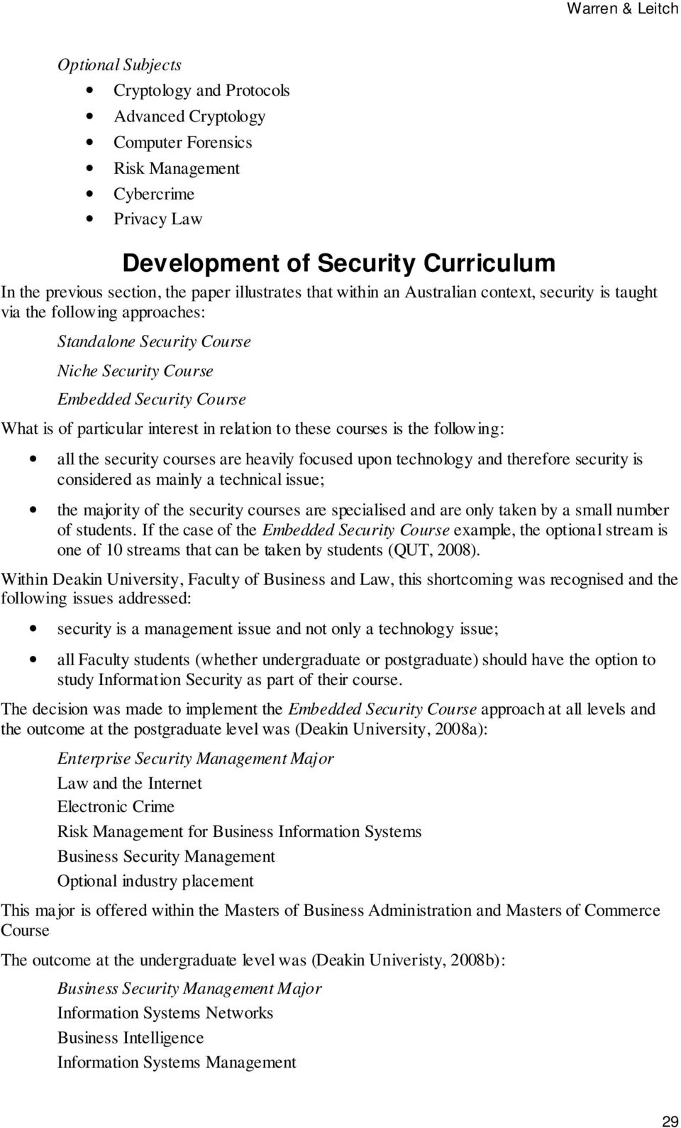 particular interest in relation to these courses is the following: all the security courses are heavily focused upon technology and therefore security is considered as mainly a technical issue; the