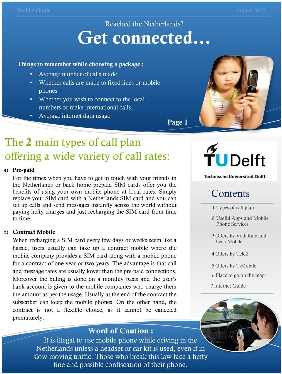 Page 1 The 2 main types of call plan offering a wide variety of call rates: a) Pre-paid For the times when you have to get in touch with your friends in the Netherlands or back home prepaid SIM cards