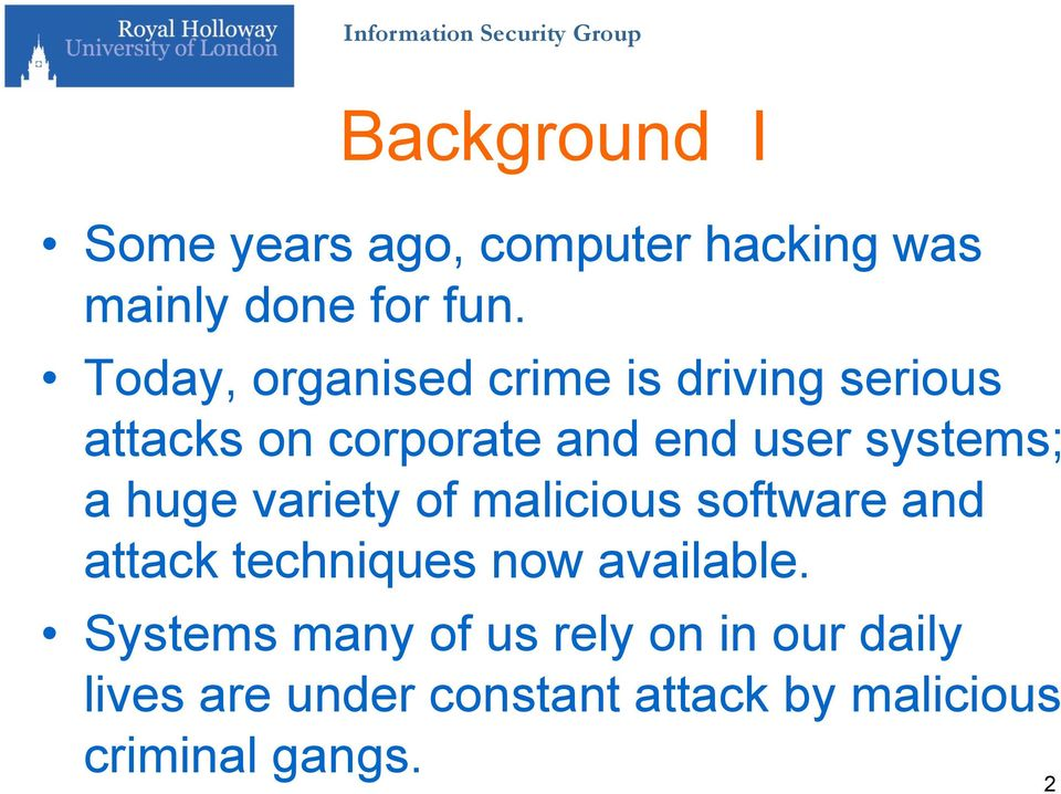 systems; a huge variety of malicious software and attack techniques now available.