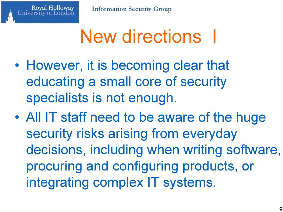 All IT staff need to be aware of the huge security risks arising from