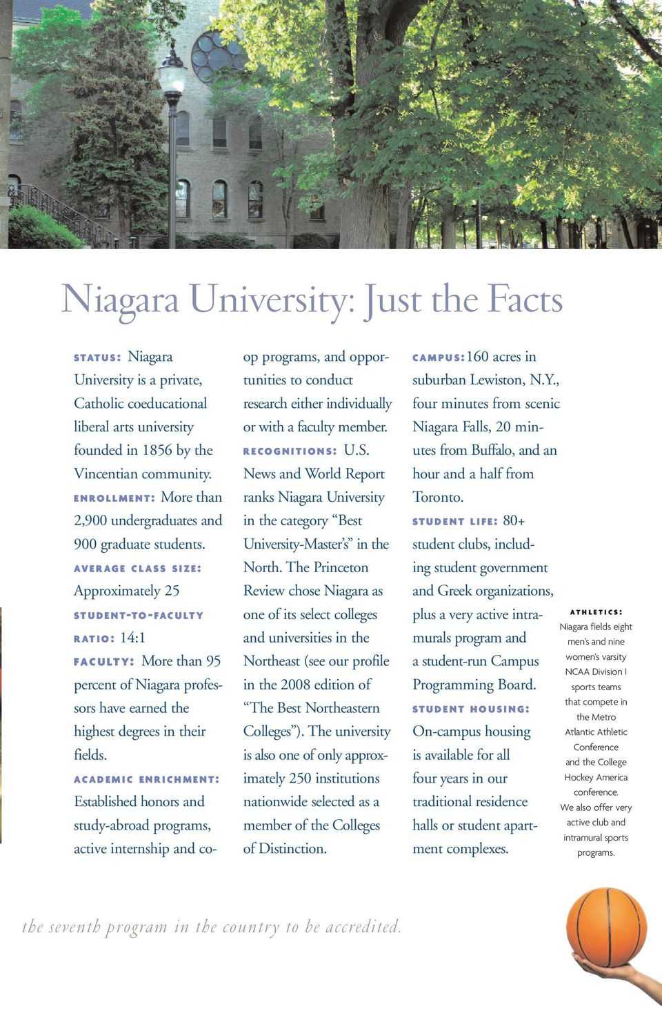 AVERAGE CLASS SIZE: Approximately 25 STUDENT-TO- FACULTY RATIO: 14:1 FACULTY: More than 95 percent of Niagara professors have earned the highest degrees in their fields.