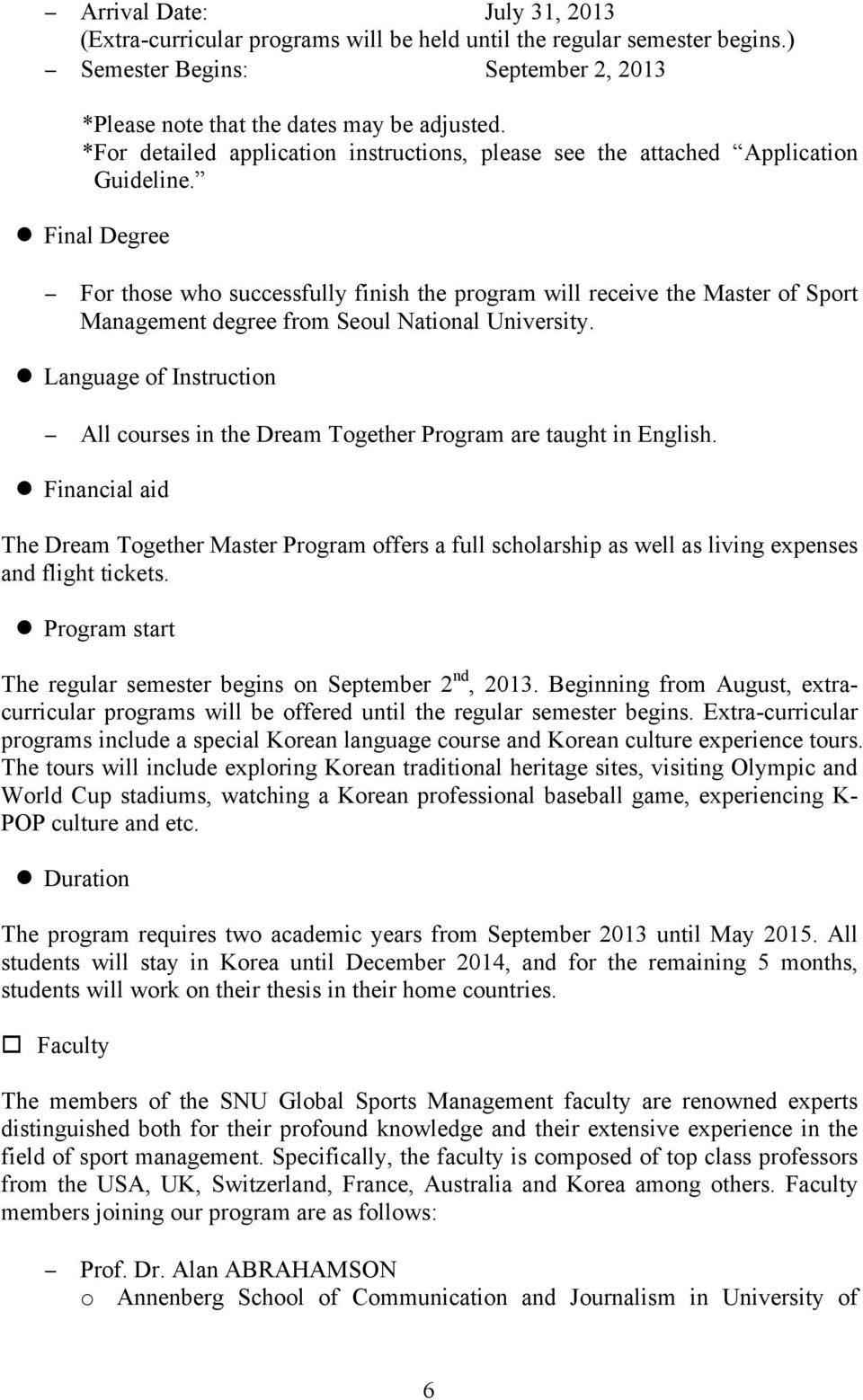 Final Degree For those who successfully finish the program will receive the Master of Sport Management degree from Seoul National University.