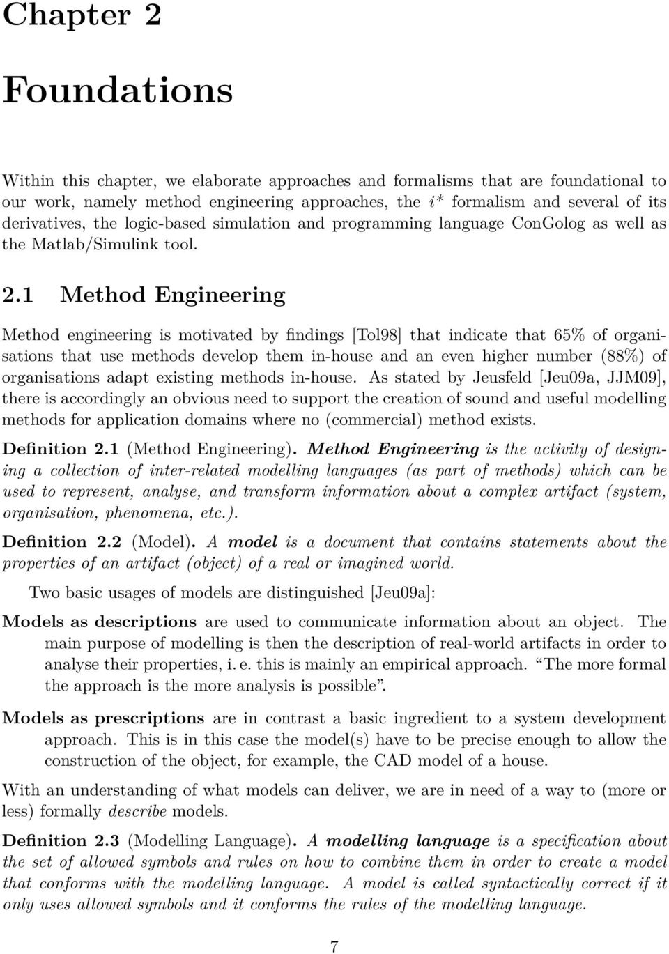 1 Method Engineering Method engineering is motivated by findings [Tol98] that indicate that 65% of organisations that use methods develop them in-house and an even higher number (88%) of