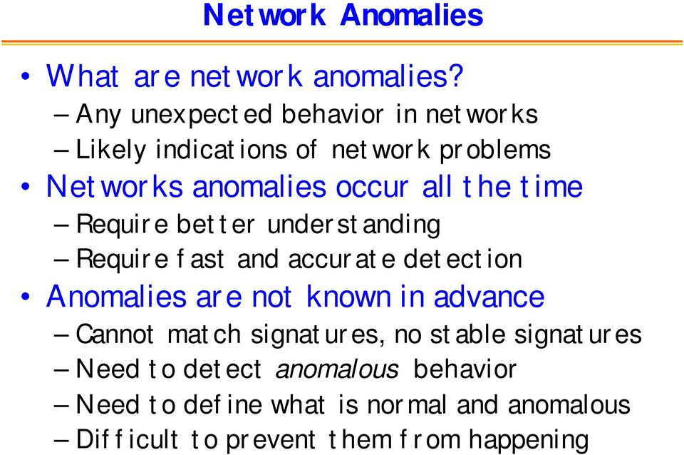 the time Require better understanding Require fast and accurate detection Anomalies are not known in