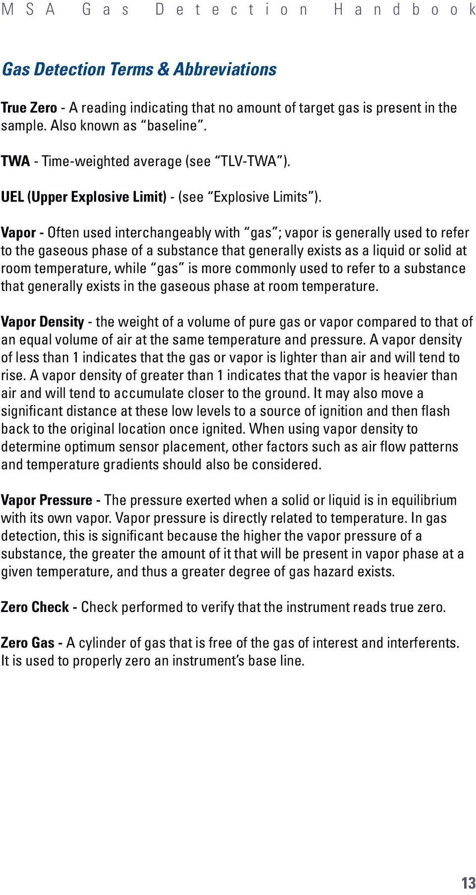Vapor - Often used interchangeably with gas ; vapor is generally used to refer to the gaseous phase of a substance that generally exists as a liquid or solid at room temperature, while gas is more