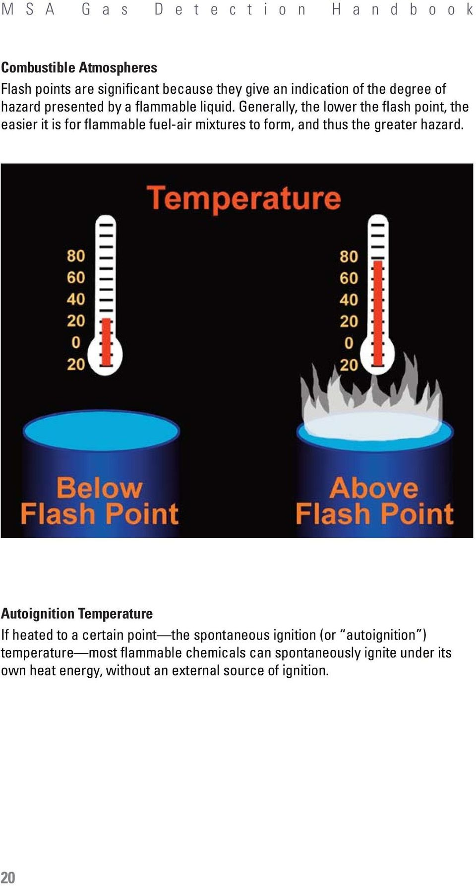 Generally, the lower the flash point, the easier it is for flammable fuel-air mixtures to form, and thus the greater hazard.